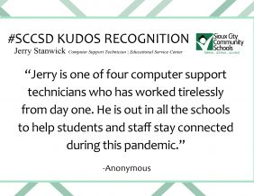 "In the words of our fellow staff members and community members, see how our staff go above and beyond every day. Jerry Stanwick, Computer Support Technician | Educational Service Center ""Jerry is one of four computer support technicians who has worked tirelessly from day one. He is out in all the schools to help students and staff stay connected during this pandemic."" - Anonymous"