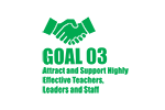 Goal Three: Attract and Support Highly Effective Teachers, Leaders, and Staff