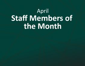 April Staff Members of the Month