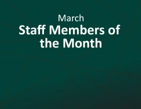 March Staff Members of the Month