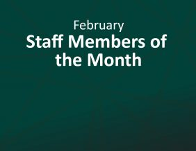 February Staff Members of the Month